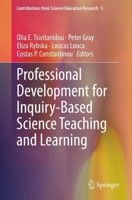 Professional Development for Inquiry-Based Science Teaching and Learning (Contributions from Science Education Research #5)