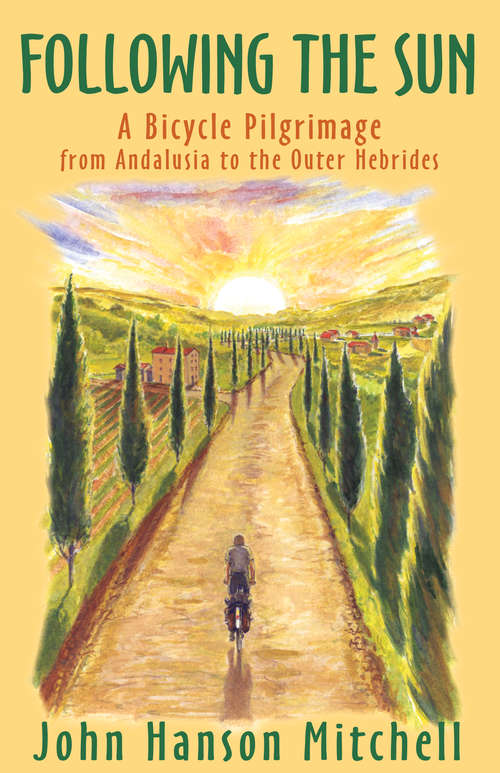 Following the Sun: A Bicycle Pilgrimage from Andalusia to the Outer Hebrides