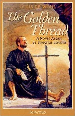 The Golden Thread: A Novel about St. Ignatius Loyola