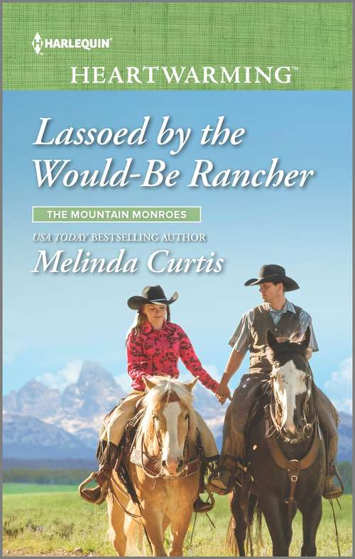 Lassoed by the Would-Be Rancher: A Clean Romance (The Mountain Monroes #4)