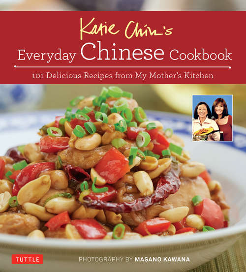 Everyday Chinese Cookbook: 101 Delicious Recipes from My Mother's Kitchen