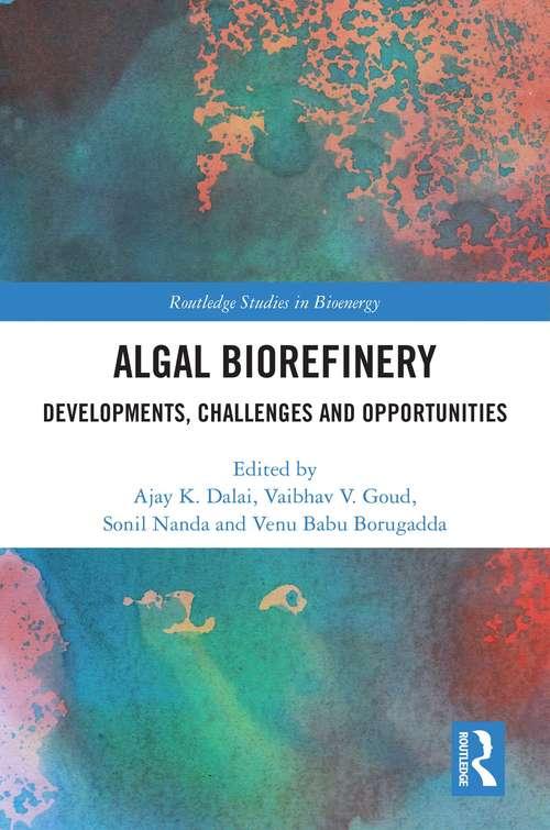 Algal Biorefinery: Developments, Challenges and Opportunities (Routledge Studies in Bioenergy)