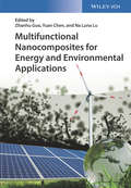 Multifunctional Nanocomposites for Energy and Environmental Applications