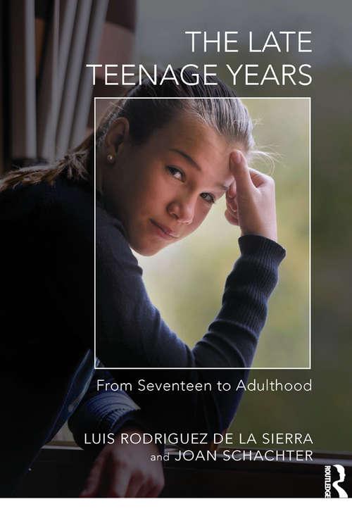 The Late Teenage Years: From Seventeen to Adulthood (The Karnac Developmental Psychology Series)