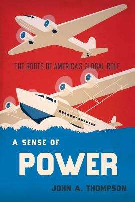 A Sense of Power: The Roots of America's World Role