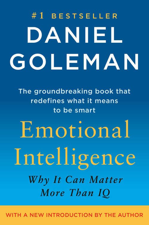 Emotional Intelligence: Why It Can Matter More Than IQ (Hbr Emotional Intelligence Ser.)
