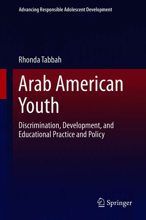 Arab American Youth: Discrimination, Development, and Educational Practice and Policy (Advancing Responsible Adolescent Development)