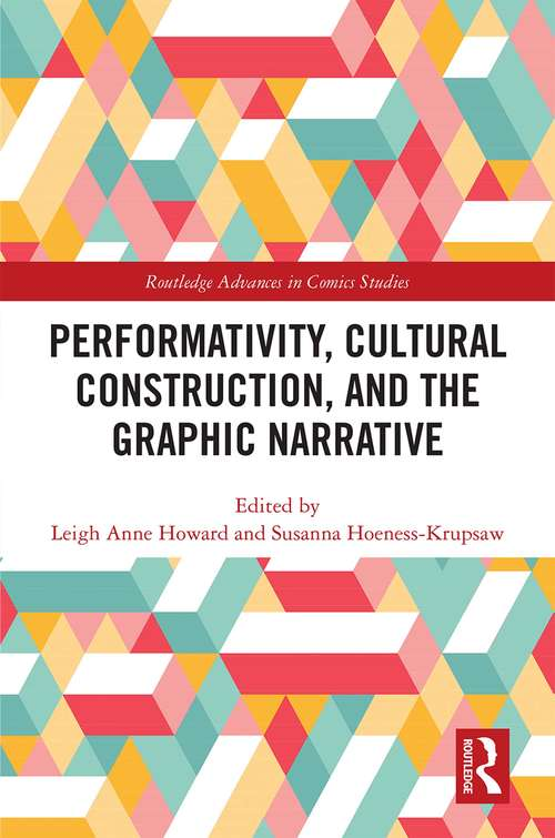 Performativity, Cultural Construction, and the Graphic Novel (Routledge Advances in Comics Studies)