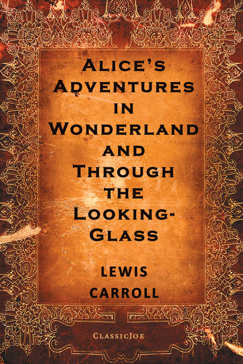 Alice's Adventures in Wonderland and Through the Looking-Glass: An Illustrated Classic (Everyman's Poetry #23)