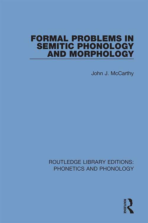 Formal Problems in Semitic Phonology and Morphology (Routledge Library Editions: Phonetics and Phonology #17)