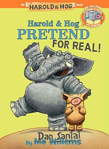 Harold and Hog Pretend for Real! (Elephant & Piggie Like Reading! #6)