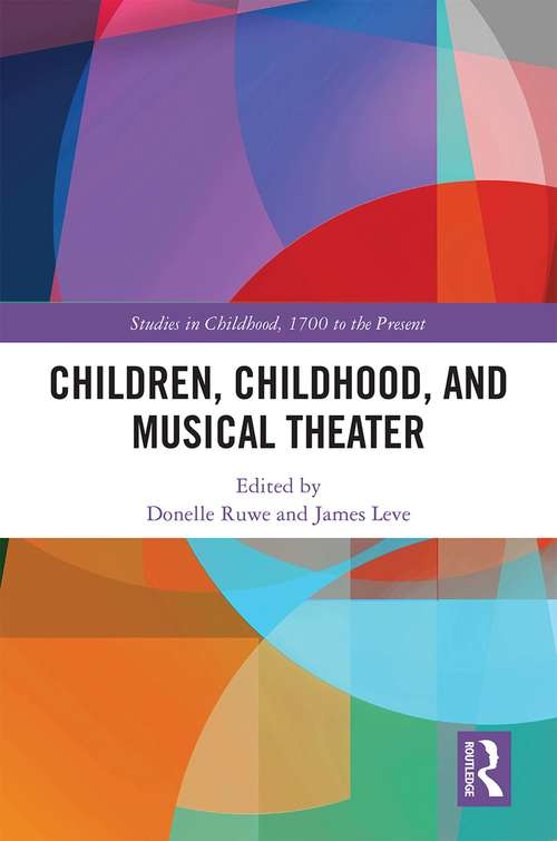 Children, Childhood, and Musical Theater (Studies in Childhood, 1700 to the Present)