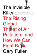 The Invisible Killer: The Rising Global Threat of Air Pollution-and How We Can Fight Back