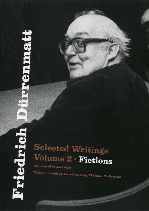 Friedrich Dürrenmatt: Selected Writings, Volume 2, Fictions