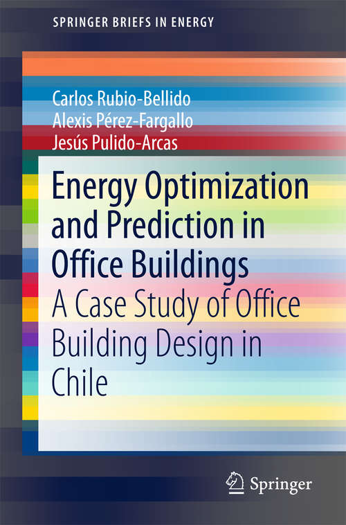 Energy Optimization and Prediction in Office Buildings: A Case Study Of Office Building Design In Chile (SpringerBriefs in Energy)