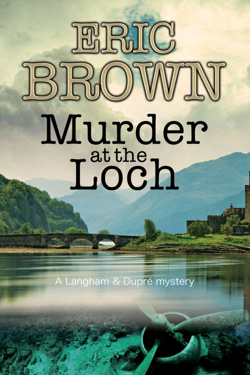 Murder at the Loch: A Traditional Murder Mystery Set In 1950s Scotland (The Langham & Dupré Mysteries #3)