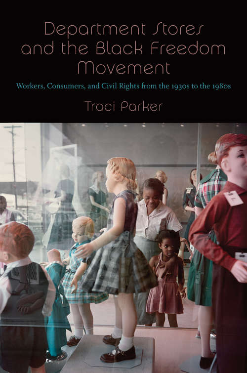 Department Stores and the Black Freedom Movement: Workers, Consumers, and Civil Rights from the 1930s to the 1980s (The John Hope Franklin Series in African American History and Culture)