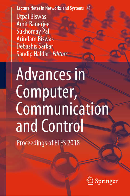 Advances in Computer, Communication and Control: Proceedings Of Etes 2018 (Lecture Notes in Networks and Systems #41)