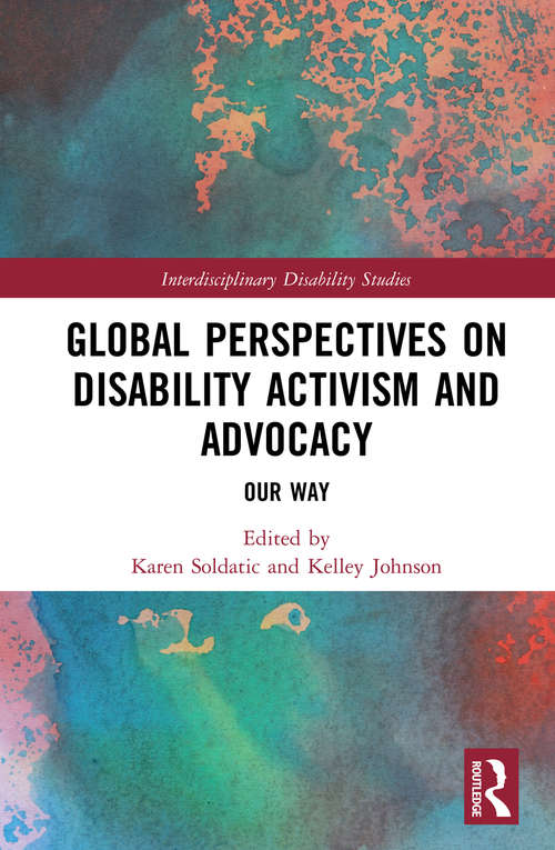 Global Perspectives on Disability Activism and Advocacy: Our Way (Interdisciplinary Disability Studies)
