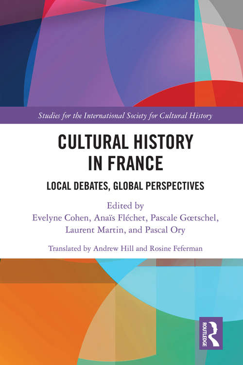 Cultural History in France: Local Debates, Global Perspectives (Studies for the International Society for Cultural History)