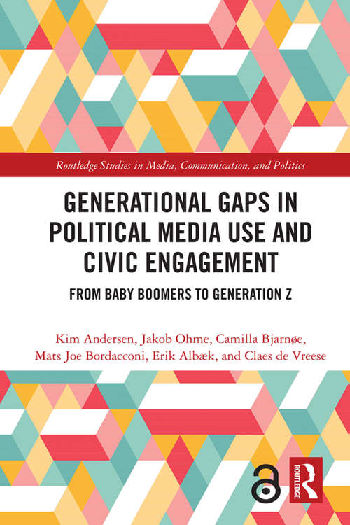 Generational Gaps in Political Media Use and Civic Engagement: From Baby Boomers to Generation Z (Routledge Studies in Media, Communication, and Politics)