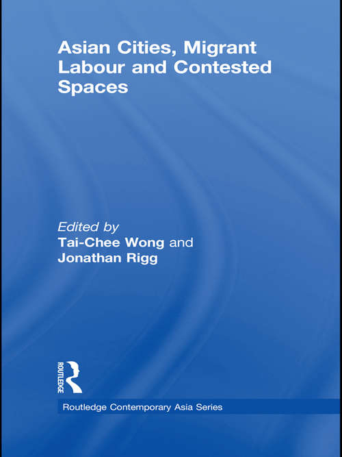 Asian Cities, Migrant Labor and Contested Spaces (Routledge Contemporary Asia Series)