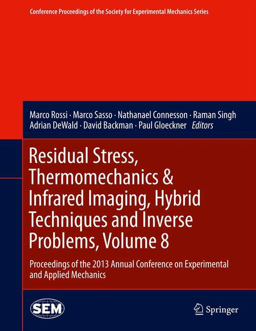 Residual Stress, Thermomechanics & Infrared Imaging, Hybrid Techniques and Inverse Problems, Volume 8: Proceedings of the 2013 Annual Conference on Experimental and Applied Mechanics