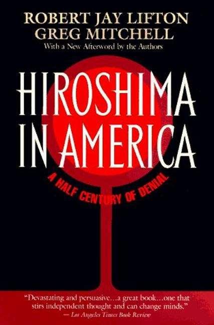 Hiroshima in America: a half century of denial