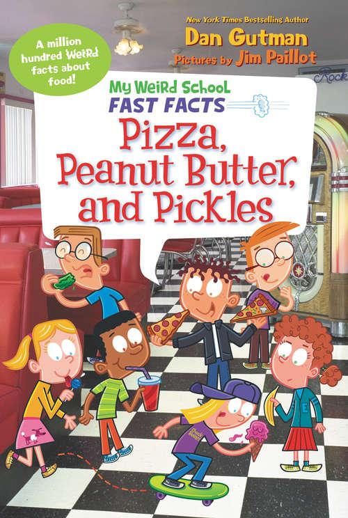 My Weird School Fast Facts: Pizza, Peanut Butter, and Pickles (My Weird School Fast Facts #8)