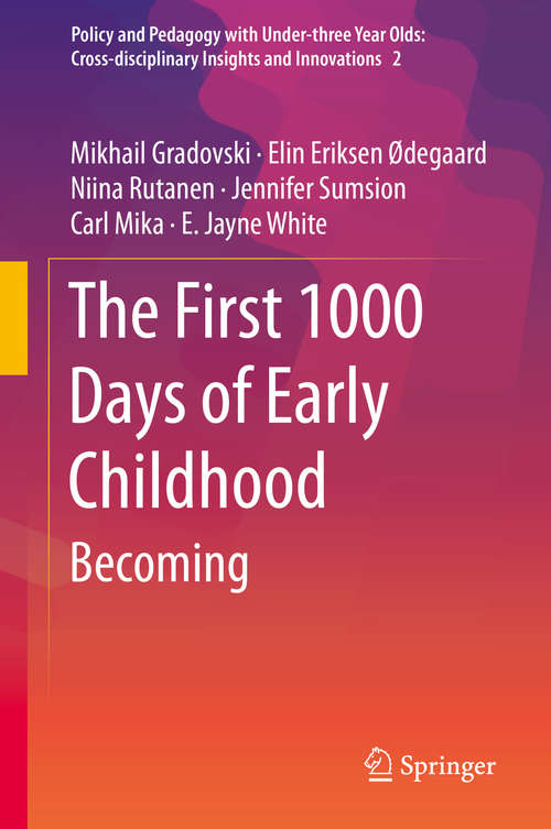 The First 1000 Days of Early Childhood: Becoming (Policy and Pedagogy with Under-three Year Olds: Cross-disciplinary Insights and Innovations #2)