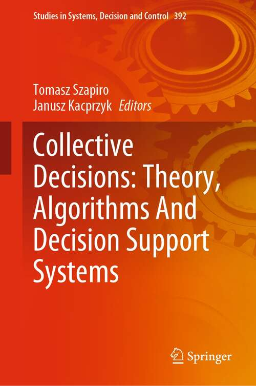 Collective Decisions: Theory, Algorithms And Decision Support Systems (Studies in Systems, Decision and Control #392)