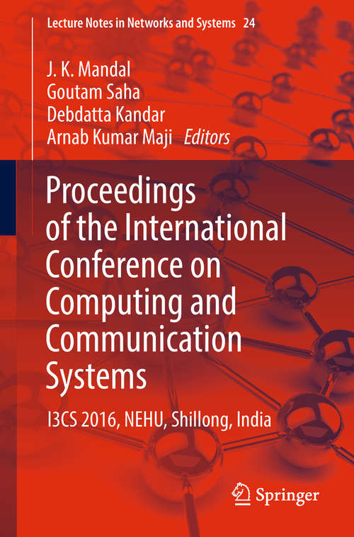 Proceedings of the International Conference on Computing and Communication Systems: I3cs 2016, Nehu, Shillong, India (Lecture Notes In Networks And Systems #24)