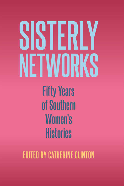 Sisterly Networks: Fifty Years of Southern Women's Histories (Frontiers of the American South)