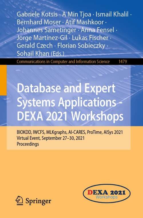 Database and Expert Systems Applications - DEXA 2021 Workshops: BIOKDD, IWCFS, MLKgraphs, AI-CARES, ProTime, AISys 2021, Virtual Event, September 27–30, 2021, Proceedings (Communications in Computer and Information Science #1479)