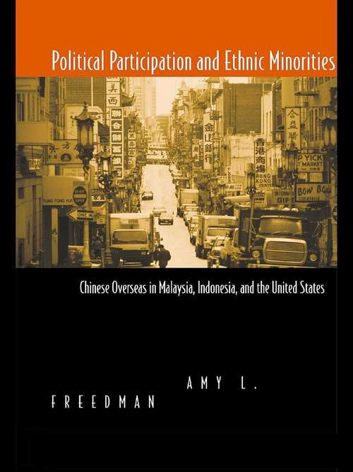 Political Participation and Ethnic Minorities: Chinese Overseas in Malaysia, Indonesia, and the United States