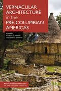 Vernacular Architecture in the Pre-Columbian Americas (Routledge Archaeology of the Ancient Americas)