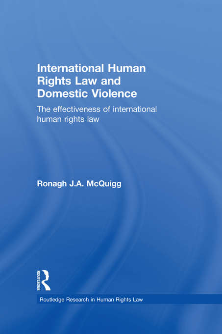 International Human Rights Law and Domestic Violence: The Effectiveness of International Human Rights Law (Routledge Research in Human Rights Law)