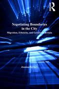Negotiating Boundaries in the City: Migration, Ethnicity, and Gender in Britain (Studies in Migration and Diaspora)