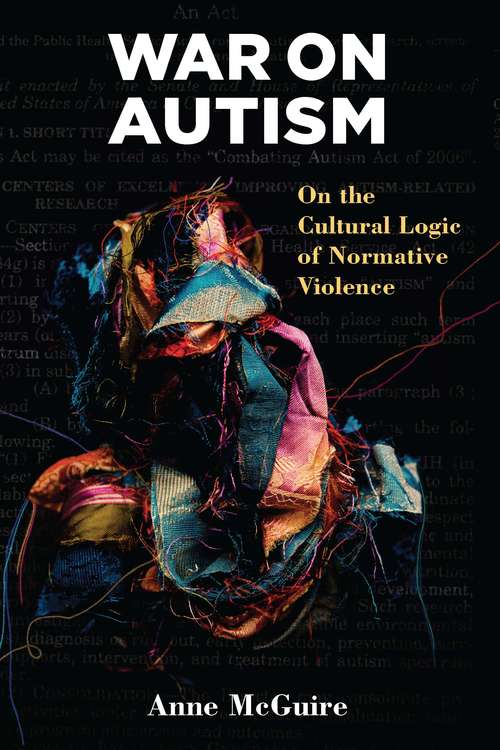 War on Autism: On the Cultural Logic of Normative Violence