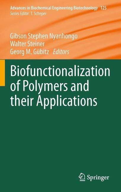 Biofunctionalization of Polymers and their Applications: Biofunctionalization Of Polymers And Their Applications (Advances in Biochemical Engineering/Biotechnology #125)
