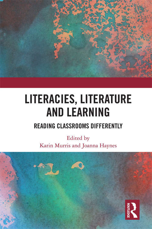 Literacies, Literature and Learning: Reading Classrooms Differently