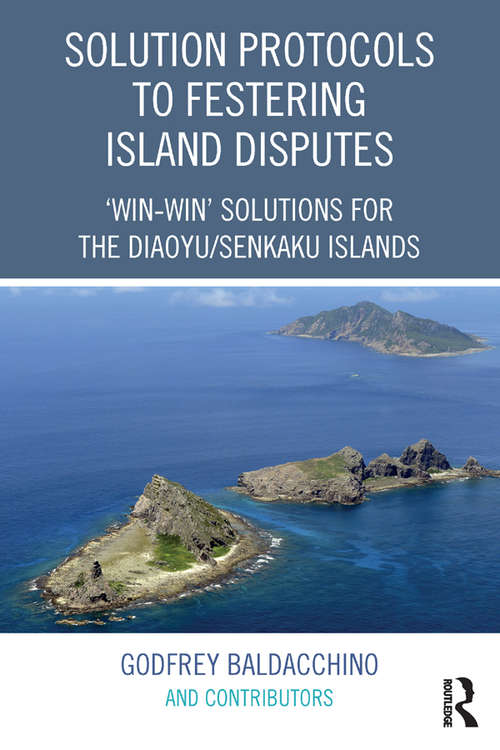 Solution Protocols to Festering Island Disputes: 'Win-Win' Solutions for the Diaoyu / Senkaku Islands