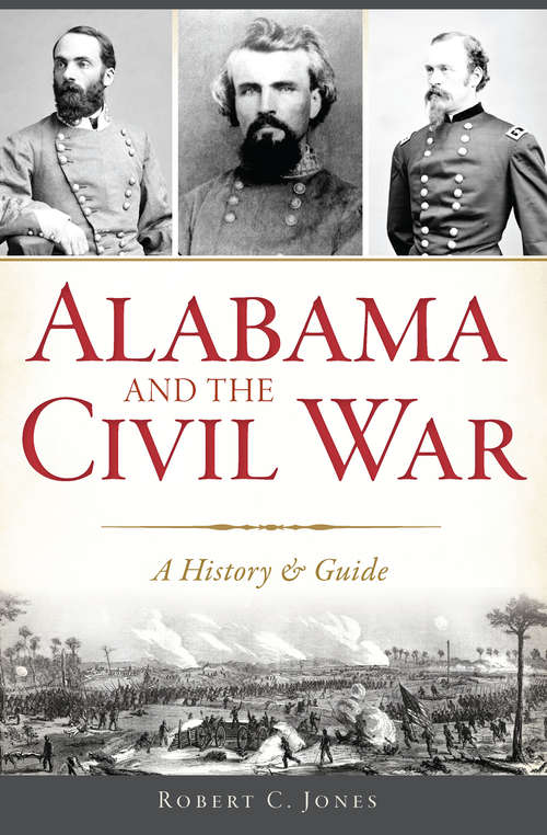 the civil war in alabama In honor of the civil war and reconstruction sesquicentennials the alabama department of archives and history undertook a project to.