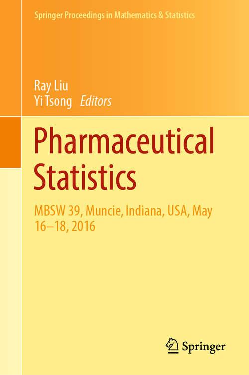 Pharmaceutical Statistics: MBSW 39, Muncie, Indiana, USA, May 16-18, 2016 (Springer Proceedings in Mathematics & Statistics #218)