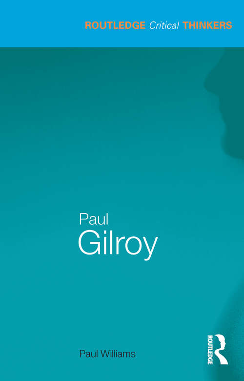 Paul Gilroy (Routledge Critical Thinkers)