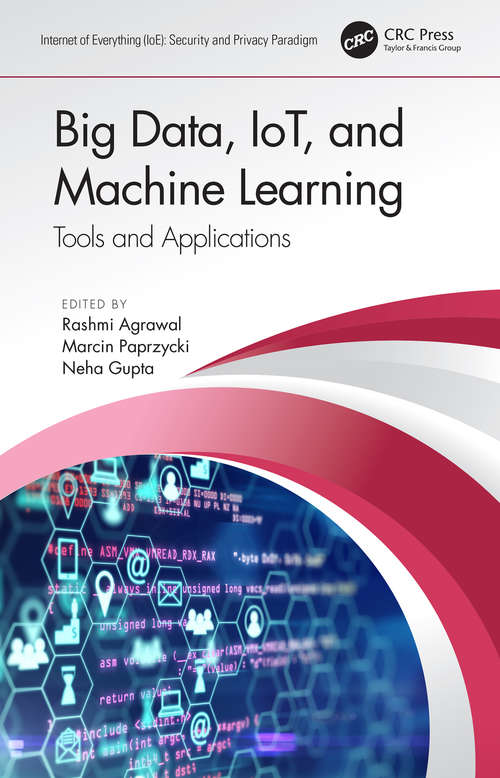 Big Data, IoT, and Machine Learning: Tools and Applications (Internet of Everything (IoE))