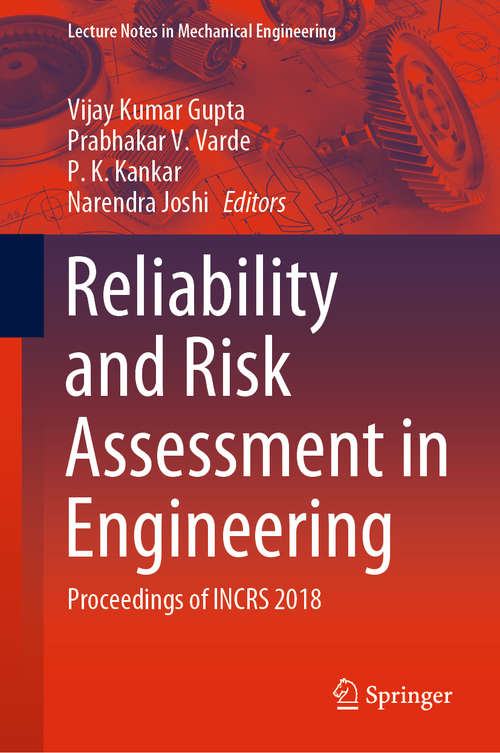 Reliability and Risk Assessment in Engineering: Proceedings of INCRS 2018 (Lecture Notes in Mechanical Engineering)