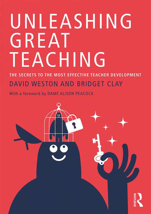 Unleashing Great Teaching: The Secrets to the Most Effective Teacher Development