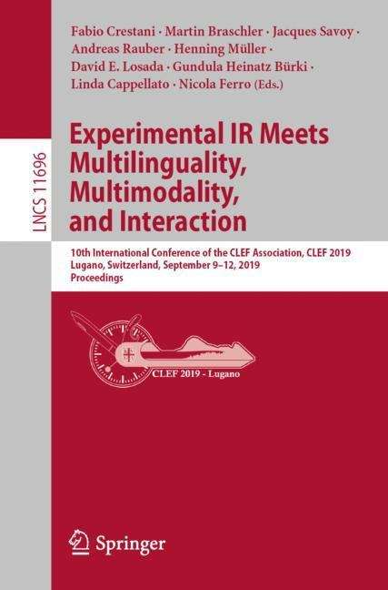 Experimental IR Meets Multilinguality, Multimodality, and Interaction: 10th International Conference of the CLEF Association, CLEF 2019, Lugano, Switzerland, September 9–12, 2019, Proceedings (Lecture Notes in Computer Science #11696)