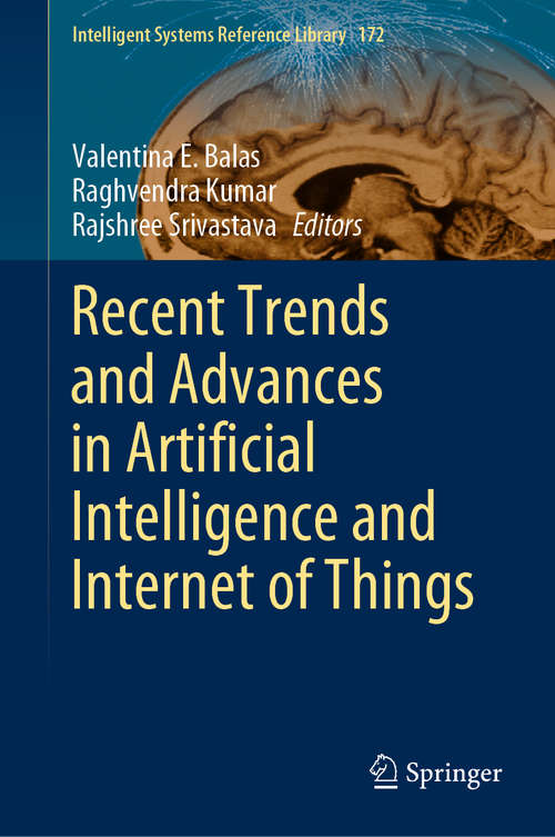 Recent Trends and Advances in Artificial Intelligence and Internet of Things (Intelligent Systems Reference Library #172)